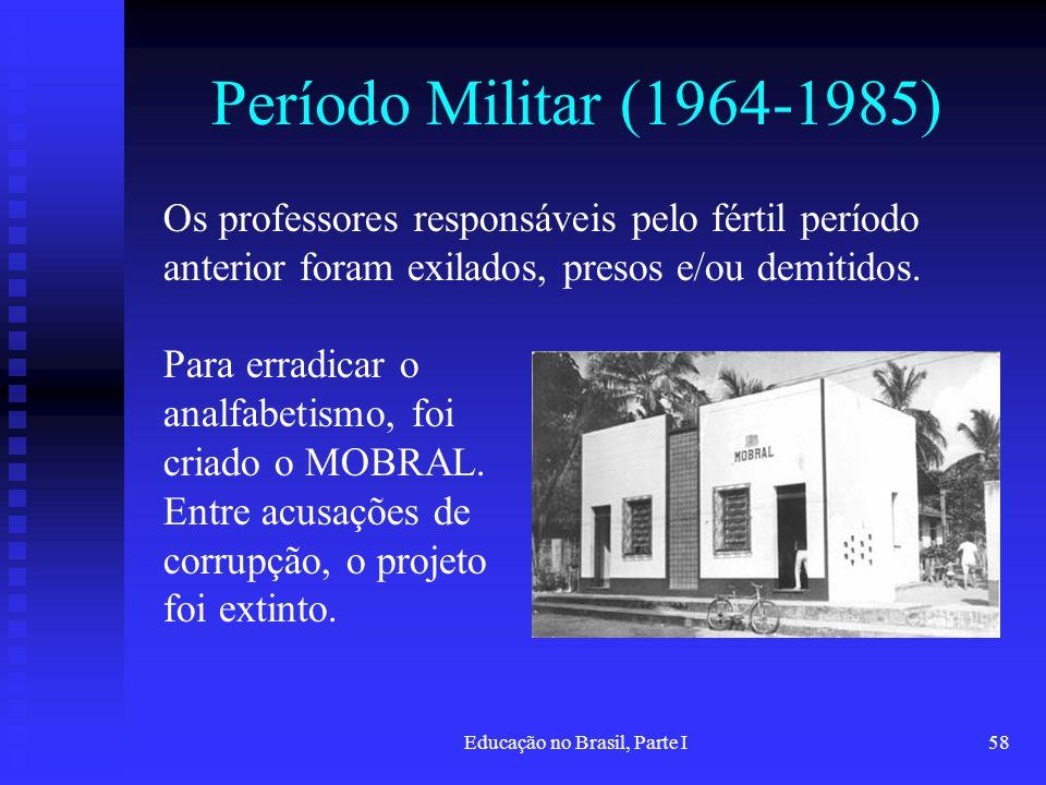 Educação no Brasil, Parte I58 Período Militar (1964-1985) Os professores responsáveis pelo fértil período anterior foram exilados, presos e/ou demitid