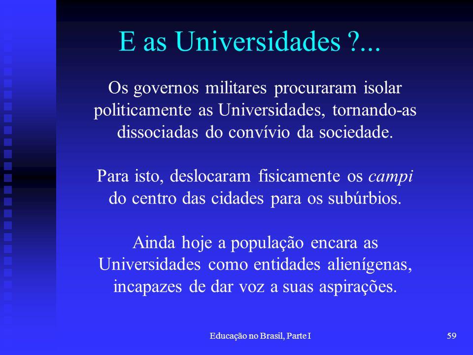 Educação no Brasil, Parte I59 E as Universidades ?... Os governos militares procuraram isolar politicamente as Universidades, tornando-as dissociadas
