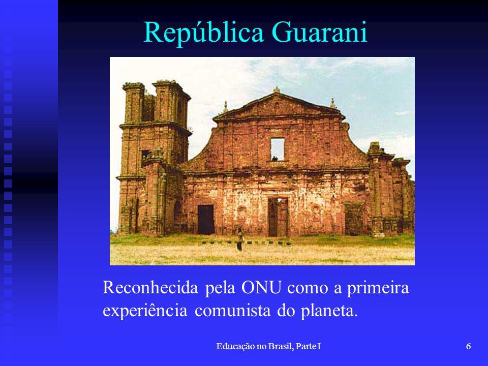 Educação no Brasil, Parte I6 República Guarani Reconhecida pela ONU como a primeira experiência comunista do planeta.