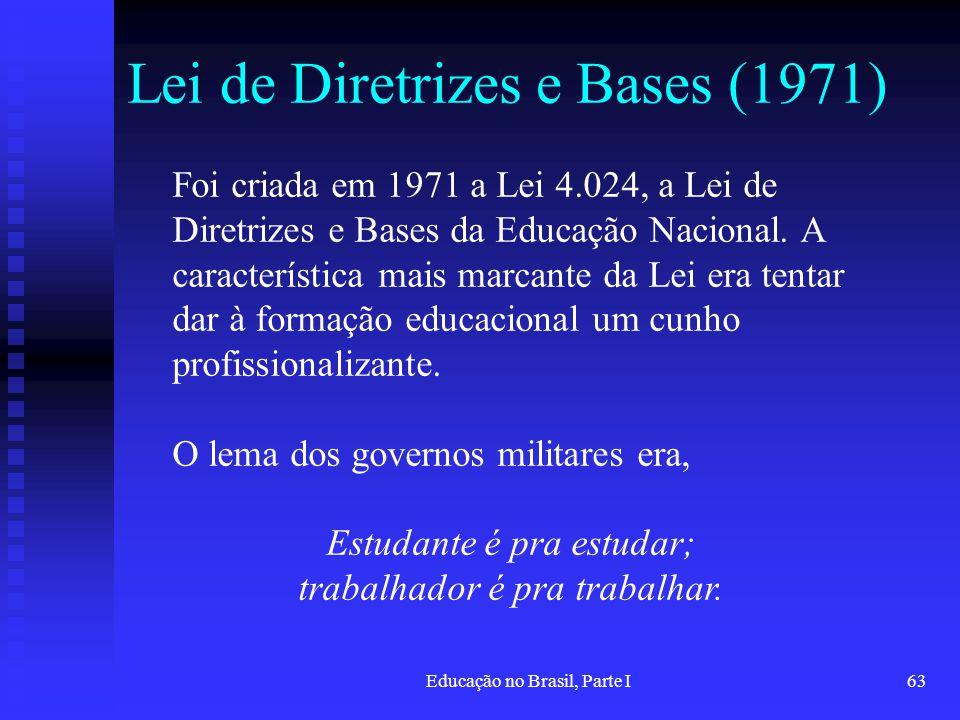 Educação no Brasil, Parte I63 Lei de Diretrizes e Bases (1971) Foi criada em 1971 a Lei 4.024, a Lei de Diretrizes e Bases da Educação Nacional. A car