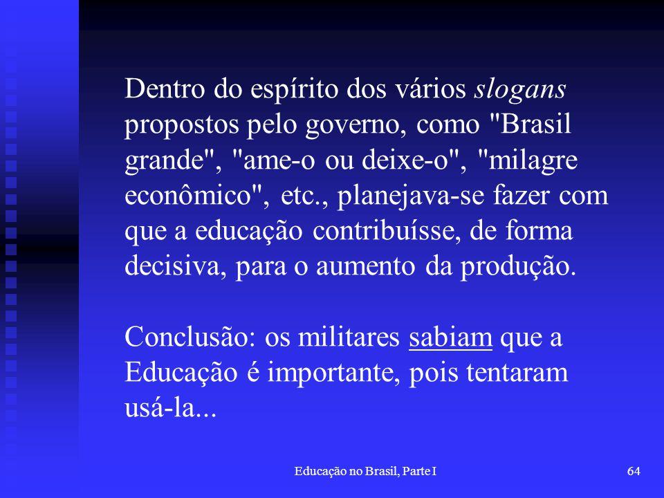 Educação no Brasil, Parte I64 Dentro do espírito dos vários slogans propostos pelo governo, como