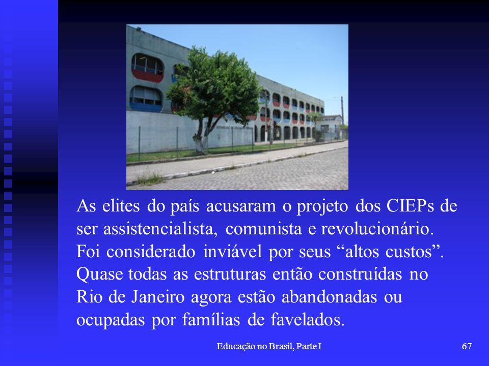 Educação no Brasil, Parte I67 As elites do país acusaram o projeto dos CIEPs de ser assistencialista, comunista e revolucionário. Foi considerado invi