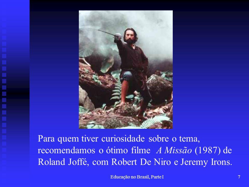Educação no Brasil, Parte I7 Para quem tiver curiosidade sobre o tema, recomendamos o ótimo filme A Missão (1987) de Roland Joffé, com Robert De Niro