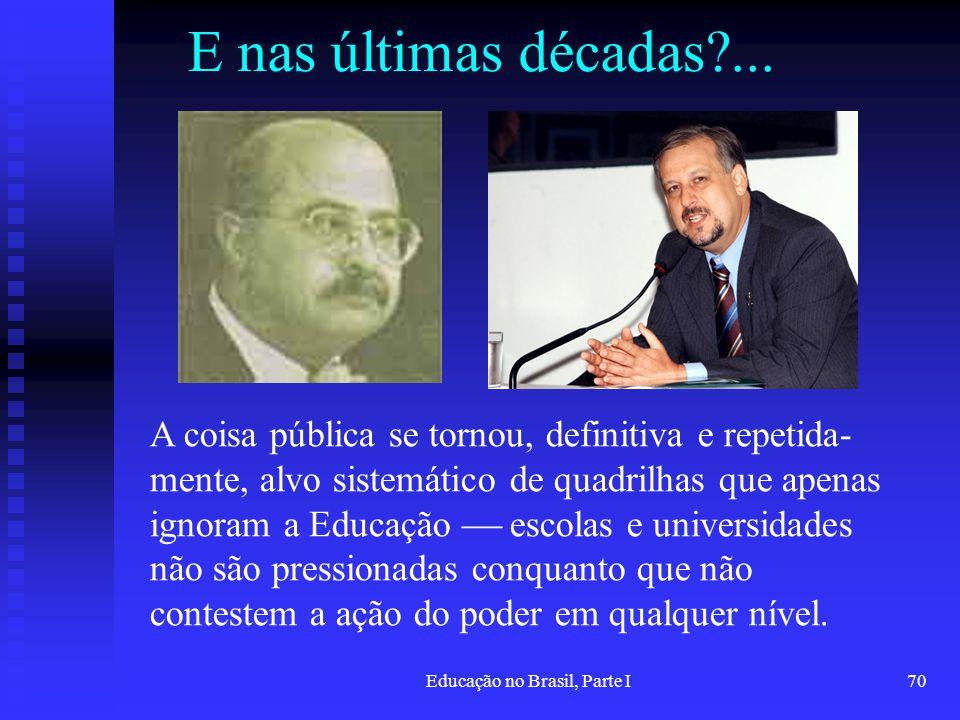 Educação no Brasil, Parte I70 E nas últimas décadas?... A coisa pública se tornou, definitiva e repetida- mente, alvo sistemático de quadrilhas que ap