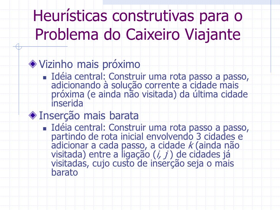 PCV – Vizinho mais Próximo Exemplo - Passo 1 1 4 ijd ij 611 622 636 646 652 3 2 5 6 Cid.123456 1021491 2205972 3150386 4493026 5978202 6126620 Distância Total = 1 1