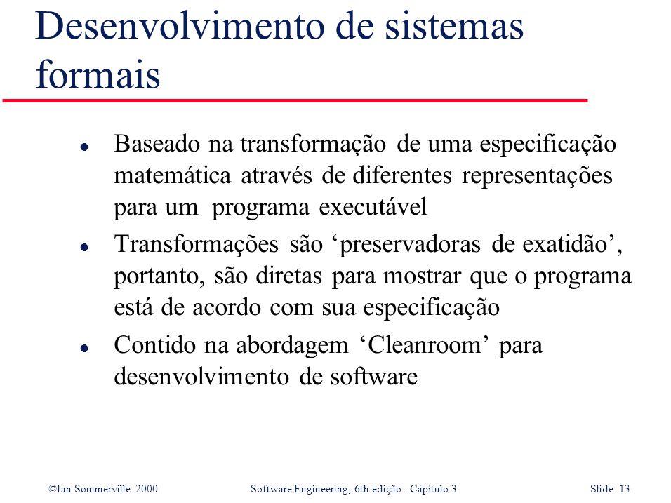 ©Ian Sommerville 2000 Software Engineering, 6th edição. Cápítulo 3 Slide 13 Desenvolvimento de sistemas formais l Baseado na transformação de uma espe