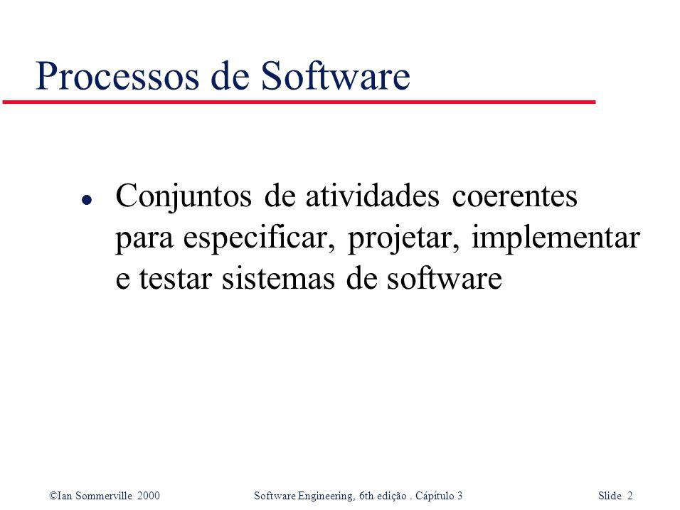 ©Ian Sommerville 2000 Software Engineering, 6th edição. Cápítulo 3 Slide 2 Processos de Software l Conjuntos de atividades coerentes para especificar,