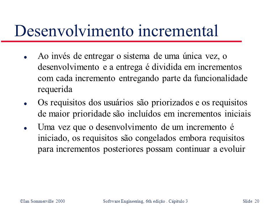 ©Ian Sommerville 2000 Software Engineering, 6th edição. Cápítulo 3 Slide 20 Desenvolvimento incremental l Ao invés de entregar o sistema de uma única