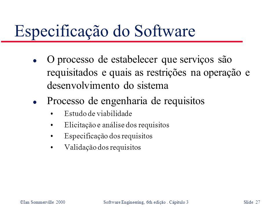 ©Ian Sommerville 2000 Software Engineering, 6th edição. Cápítulo 3 Slide 27 Especificação do Software l O processo de estabelecer que serviços são req