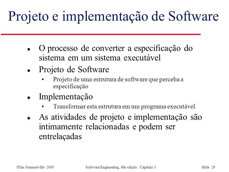 ©Ian Sommerville 2000 Software Engineering, 6th edição. Cápítulo 3 Slide 29 Projeto e implementação de Software l O processo de converter a especifica