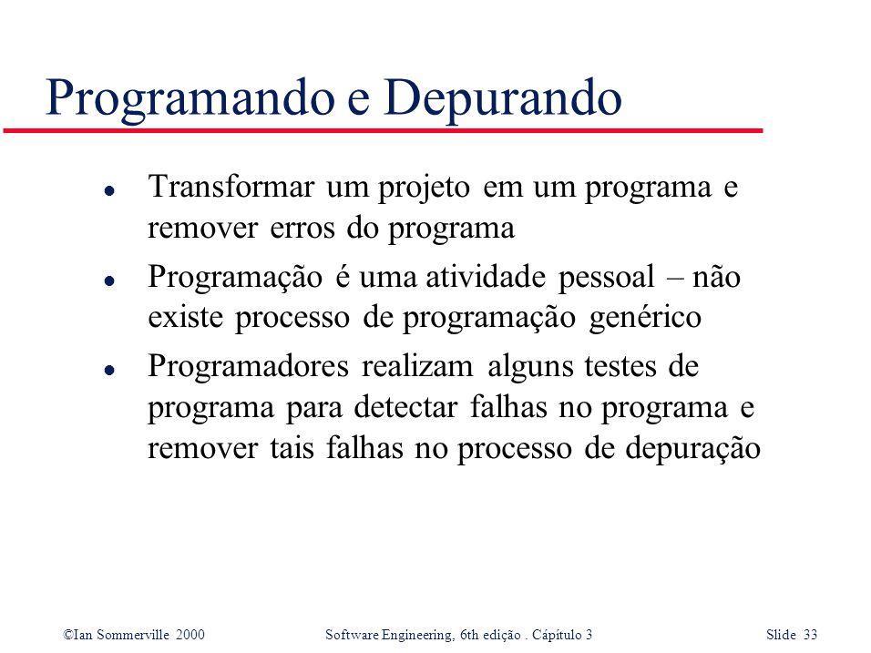 ©Ian Sommerville 2000 Software Engineering, 6th edição. Cápítulo 3 Slide 33 Programando e Depurando l Transformar um projeto em um programa e remover