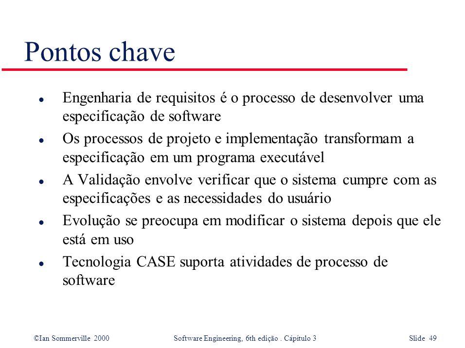 ©Ian Sommerville 2000 Software Engineering, 6th edição. Cápítulo 3 Slide 49 Pontos chave l Engenharia de requisitos é o processo de desenvolver uma es