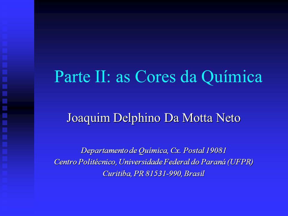 Parte II: as Cores da Química Joaquim Delphino Da Motta Neto Departamento de Química, Cx. Postal 19081 Centro Politécnico, Universidade Federal do Par