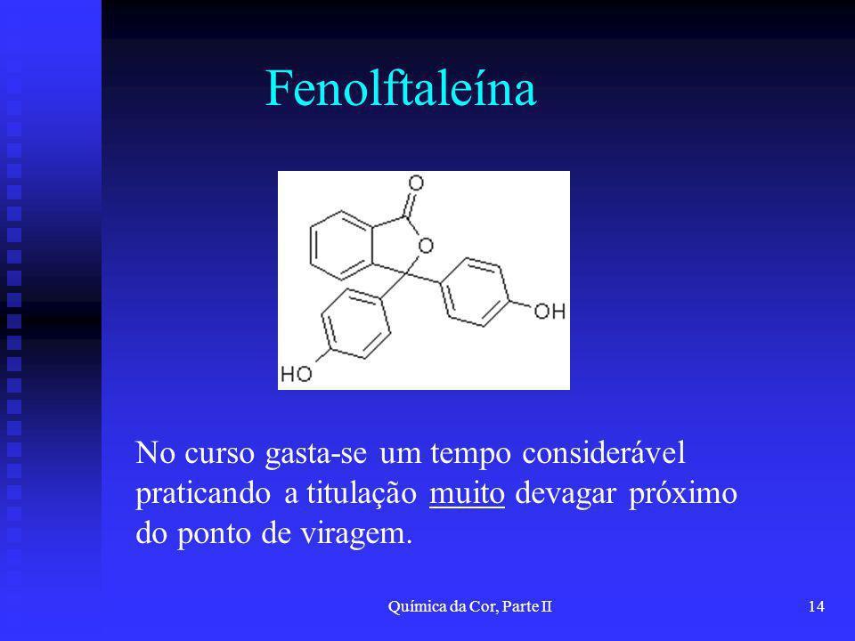 Química da Cor, Parte II14 Fenolftaleína No curso gasta-se um tempo considerável praticando a titulação muito devagar próximo do ponto de viragem.