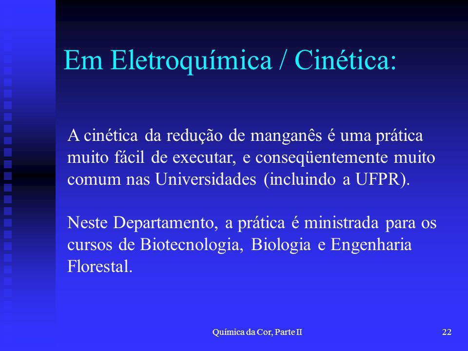 Química da Cor, Parte II22 Em Eletroquímica / Cinética: A cinética da redução de manganês é uma prática muito fácil de executar, e conseqüentemente mu