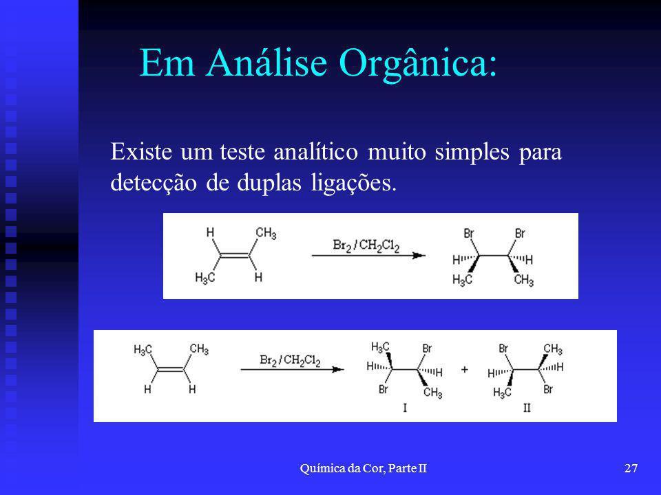 Química da Cor, Parte II27 Em Análise Orgânica: Existe um teste analítico muito simples para detecção de duplas ligações.