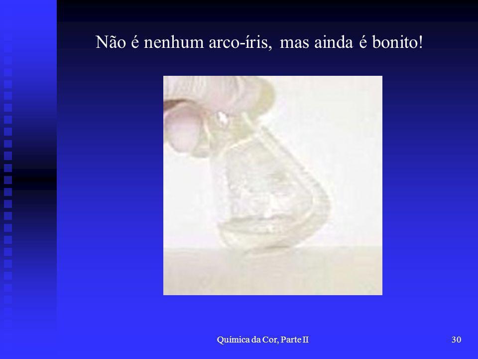 Química da Cor, Parte II30 Não é nenhum arco-íris, mas ainda é bonito!