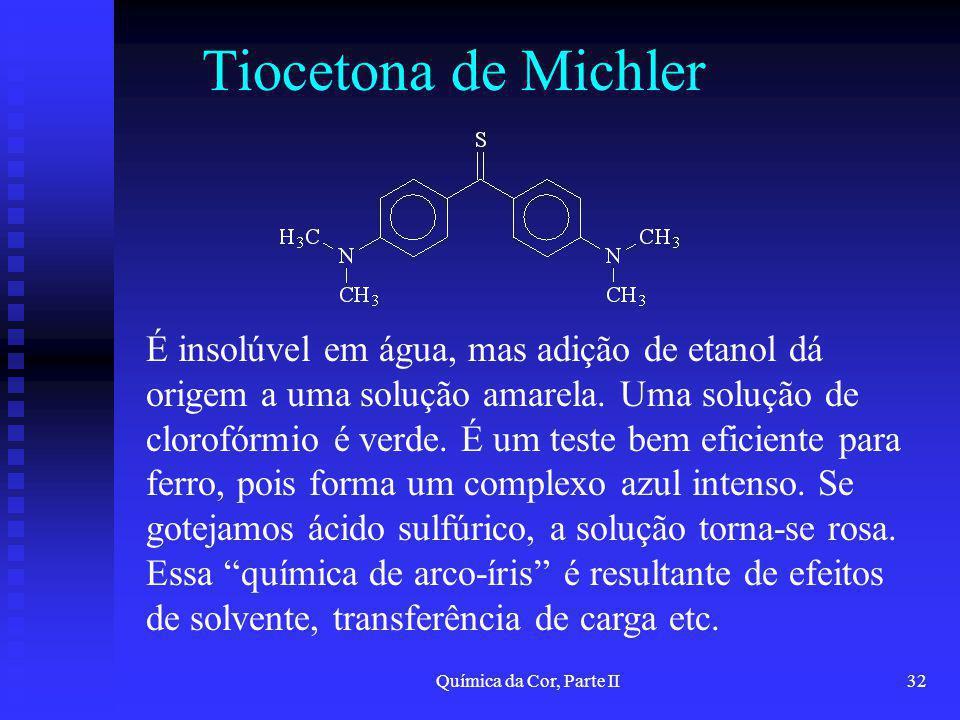 Química da Cor, Parte II32 Tiocetona de Michler É insolúvel em água, mas adição de etanol dá origem a uma solução amarela. Uma solução de clorofórmio