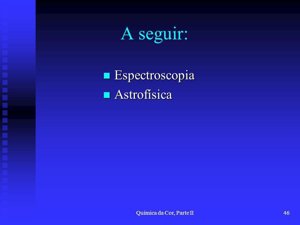 Química da Cor, Parte II46 A seguir: Espectroscopia Espectroscopia Astrofísica Astrofísica