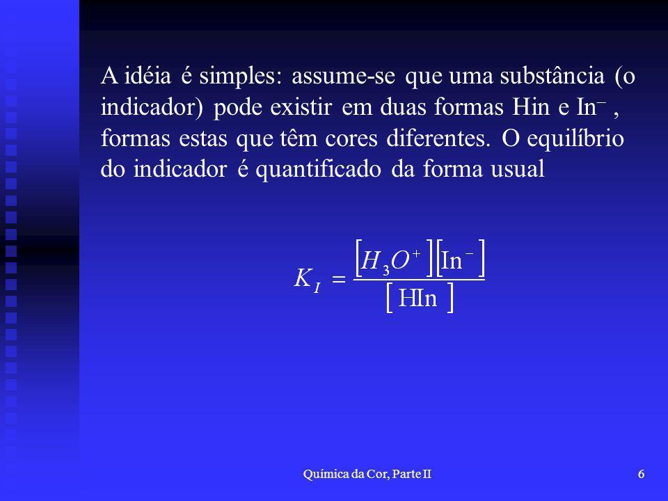 Química da Cor, Parte II6 A idéia é simples: assume-se que uma substância (o indicador) pode existir em duas formas Hin e In –, formas estas que têm c