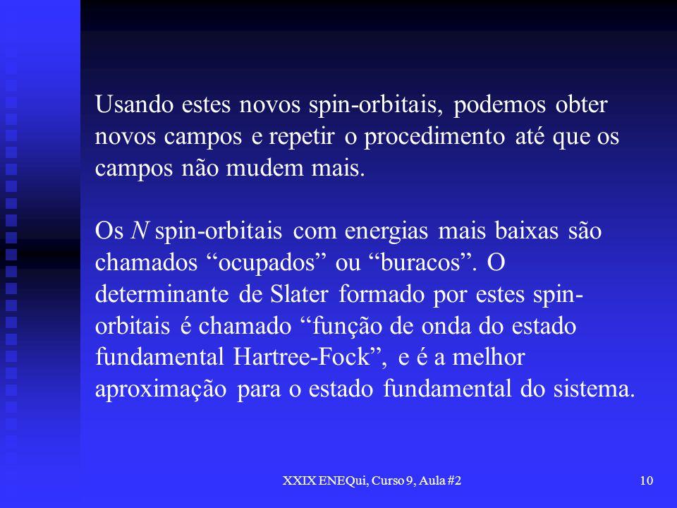 XXIX ENEQui, Curso 9, Aula #210 Usando estes novos spin-orbitais, podemos obter novos campos e repetir o procedimento até que os campos não mudem mais
