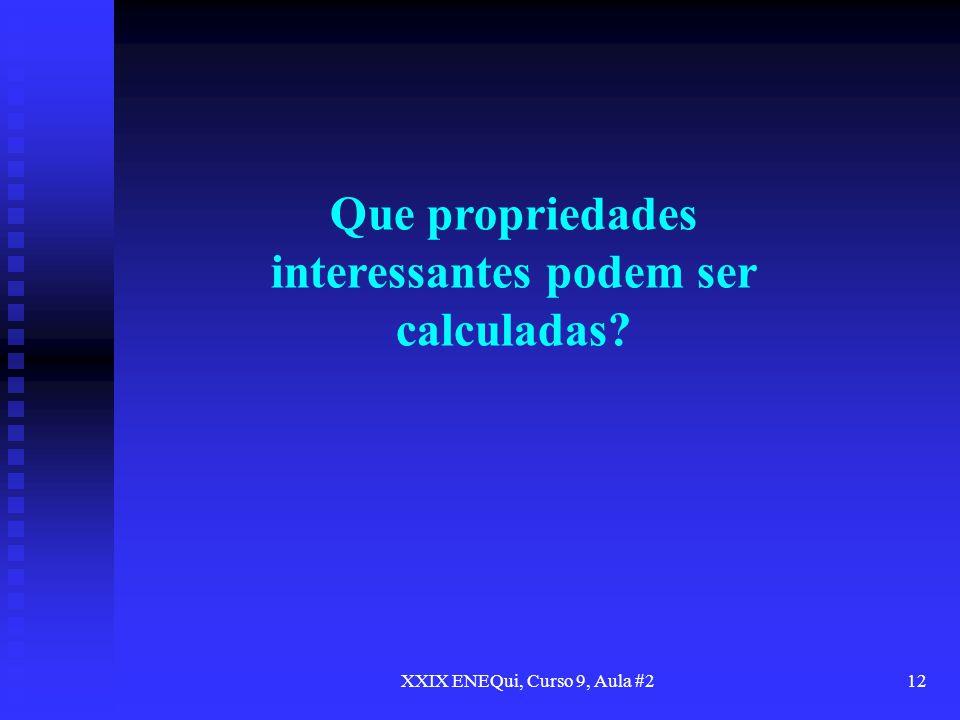 XXIX ENEQui, Curso 9, Aula #212 Que propriedades interessantes podem ser calculadas?