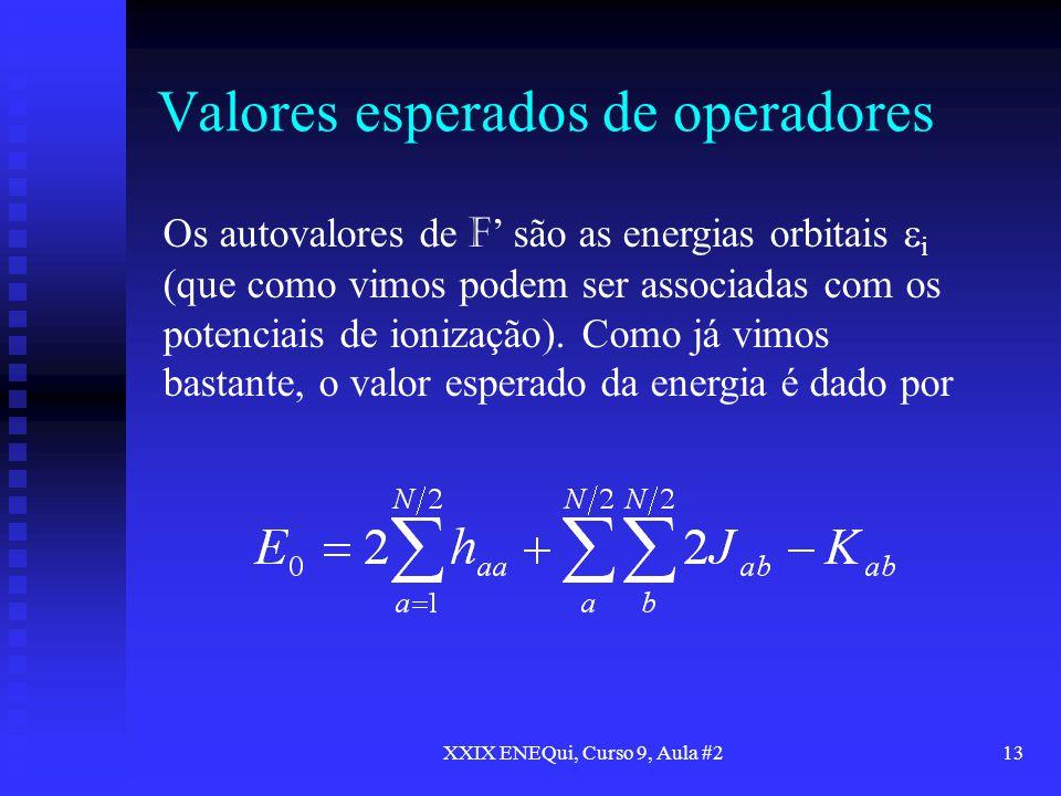 XXIX ENEQui, Curso 9, Aula #213 Valores esperados de operadores Os autovalores de F são as energias orbitais i (que como vimos podem ser associadas co