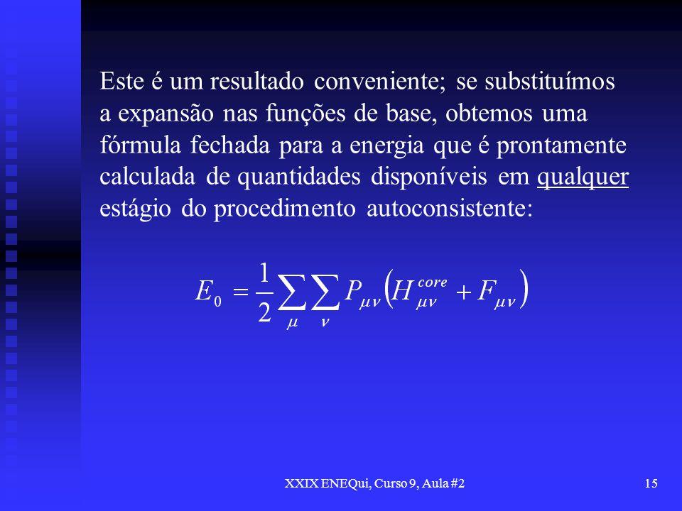 XXIX ENEQui, Curso 9, Aula #215 Este é um resultado conveniente; se substituímos a expansão nas funções de base, obtemos uma fórmula fechada para a en
