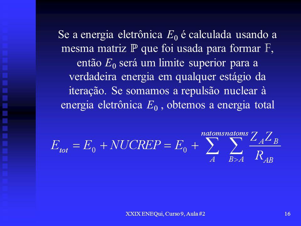 XXIX ENEQui, Curso 9, Aula #216 Se a energia eletrônica E 0 é calculada usando a mesma matriz que foi usada para formar F, então E 0 será um limite su