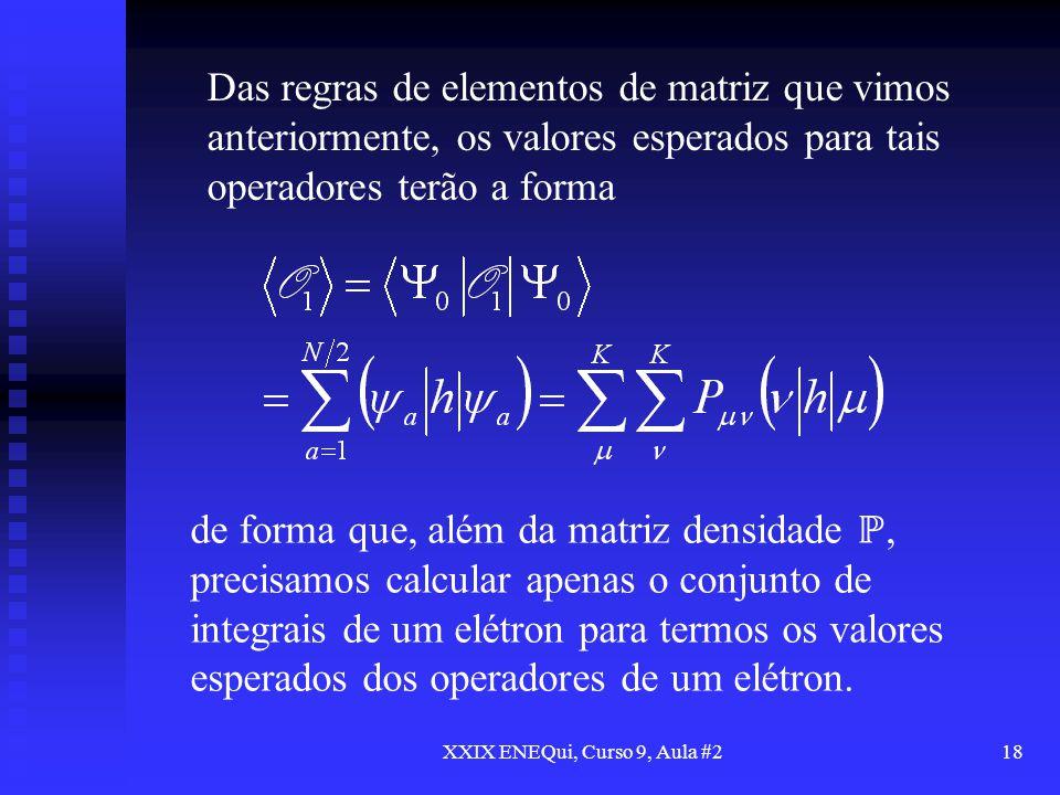 XXIX ENEQui, Curso 9, Aula #218 Das regras de elementos de matriz que vimos anteriormente, os valores esperados para tais operadores terão a forma de
