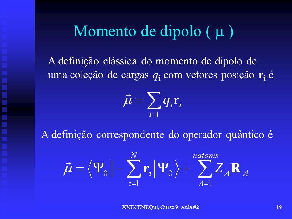 XXIX ENEQui, Curso 9, Aula #219 Momento de dipolo ( ) A definição clássica do momento de dipolo de uma coleção de cargas q i com vetores posição r i é