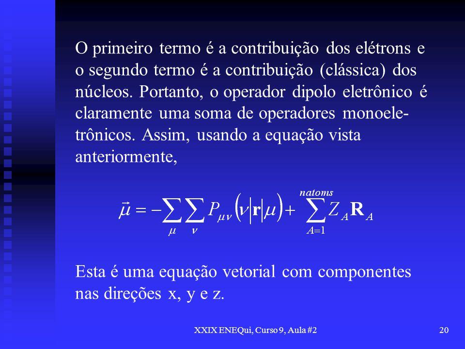 XXIX ENEQui, Curso 9, Aula #220 O primeiro termo é a contribuição dos elétrons e o segundo termo é a contribuição (clássica) dos núcleos. Portanto, o