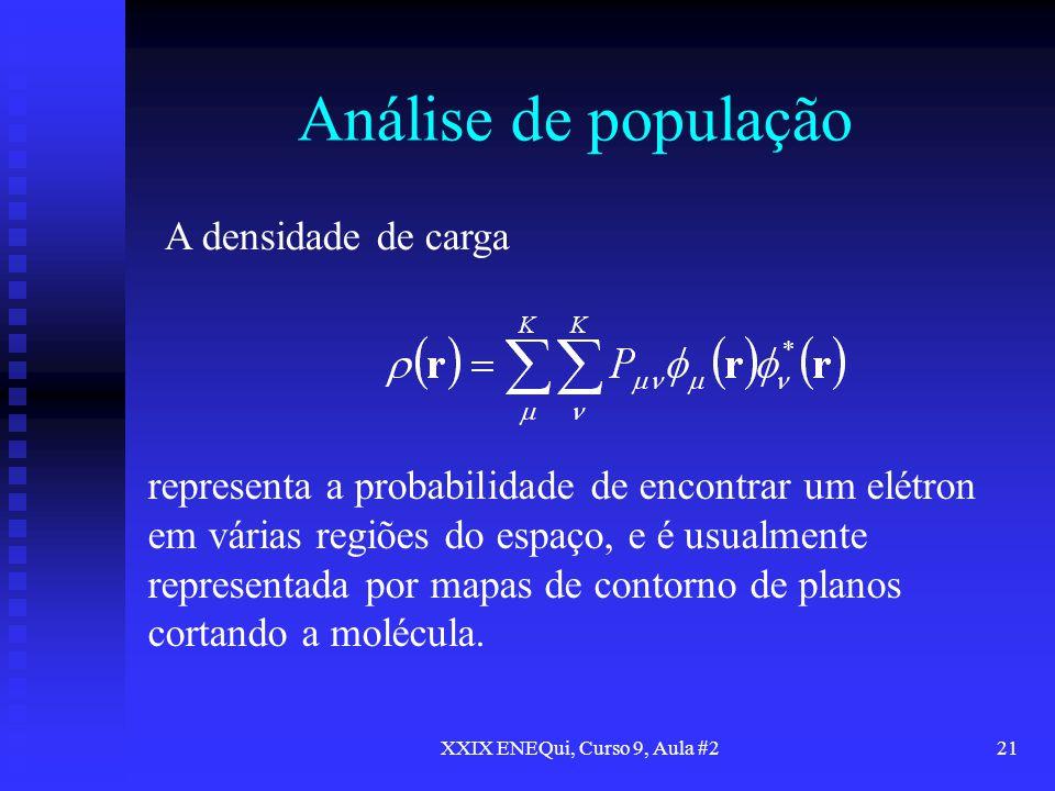 XXIX ENEQui, Curso 9, Aula #221 Análise de população A densidade de carga representa a probabilidade de encontrar um elétron em várias regiões do espa