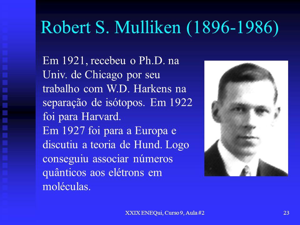 XXIX ENEQui, Curso 9, Aula #223 Robert S. Mulliken (1896-1986) Em 1921, recebeu o Ph.D. na Univ. de Chicago por seu trabalho com W.D. Harkens na separ