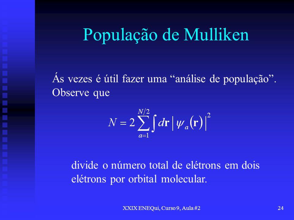XXIX ENEQui, Curso 9, Aula #224 População de Mulliken Ás vezes é útil fazer uma análise de população. Observe que divide o número total de elétrons em