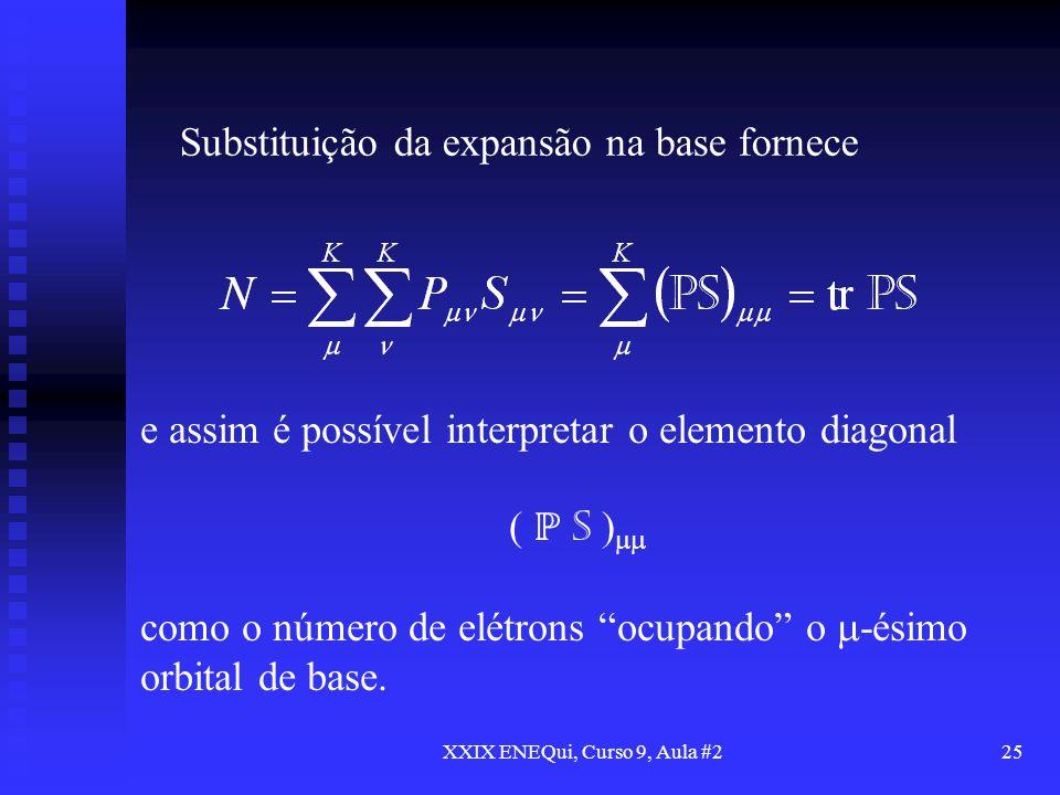 XXIX ENEQui, Curso 9, Aula #225 Substituição da expansão na base fornece e assim é possível interpretar o elemento diagonal ( S ) como o número de elé
