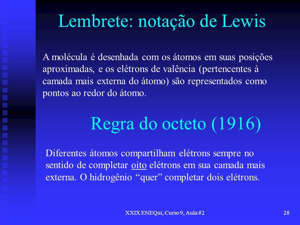 XXIX ENEQui, Curso 9, Aula #228 Lembrete: notação de Lewis A molécula é desenhada com os átomos em suas posições aproximadas, e os elétrons de valênci