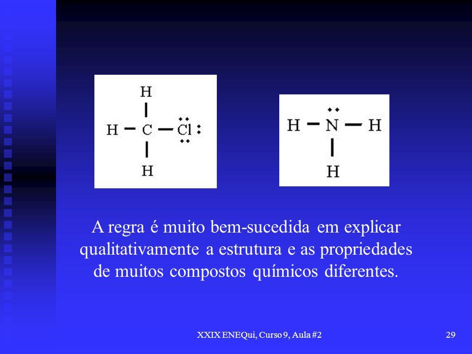 XXIX ENEQui, Curso 9, Aula #229 A regra é muito bem-sucedida em explicar qualitativamente a estrutura e as propriedades de muitos compostos químicos d