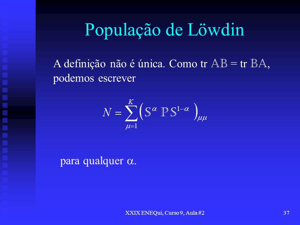 XXIX ENEQui, Curso 9, Aula #237 População de Löwdin A definição não é única. Como tr AB = tr BA, podemos escrever para qualquer.