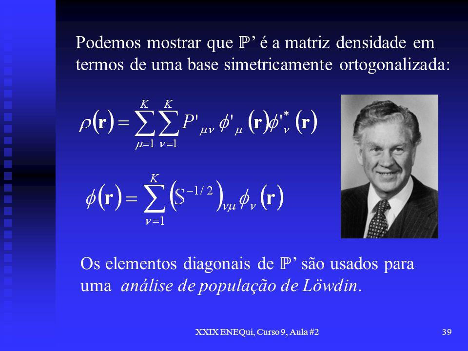 XXIX ENEQui, Curso 9, Aula #239 Podemos mostrar que é a matriz densidade em termos de uma base simetricamente ortogonalizada: Os elementos diagonais d
