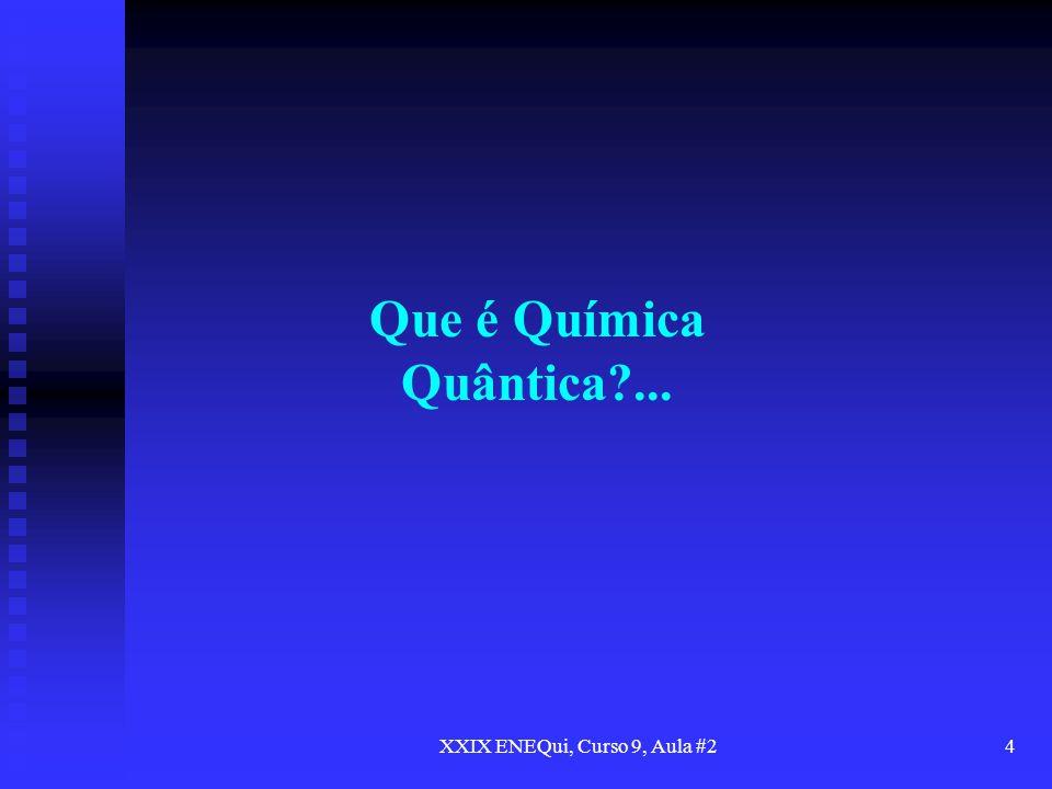 XXIX ENEQui, Curso 9, Aula #25 Encontrar soluções aproximadas para a equação de Schrödinger eletrônica é a principal ocupação dos quânticos.