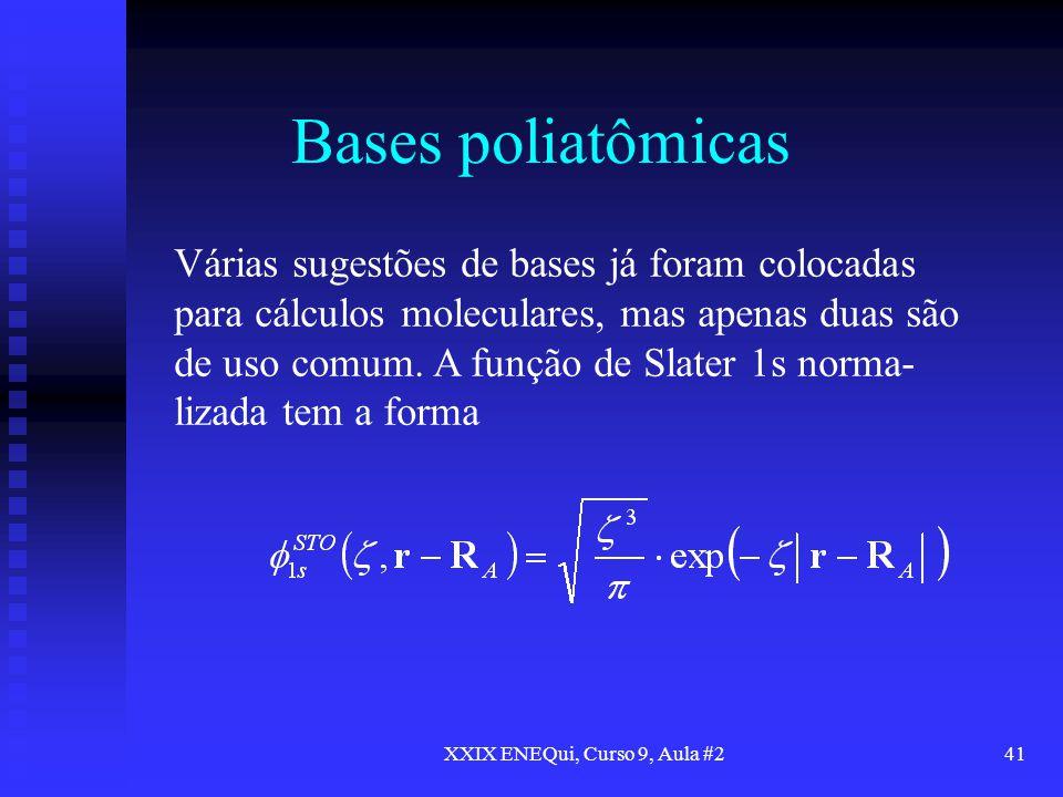 XXIX ENEQui, Curso 9, Aula #241 Bases poliatômicas Várias sugestões de bases já foram colocadas para cálculos moleculares, mas apenas duas são de uso