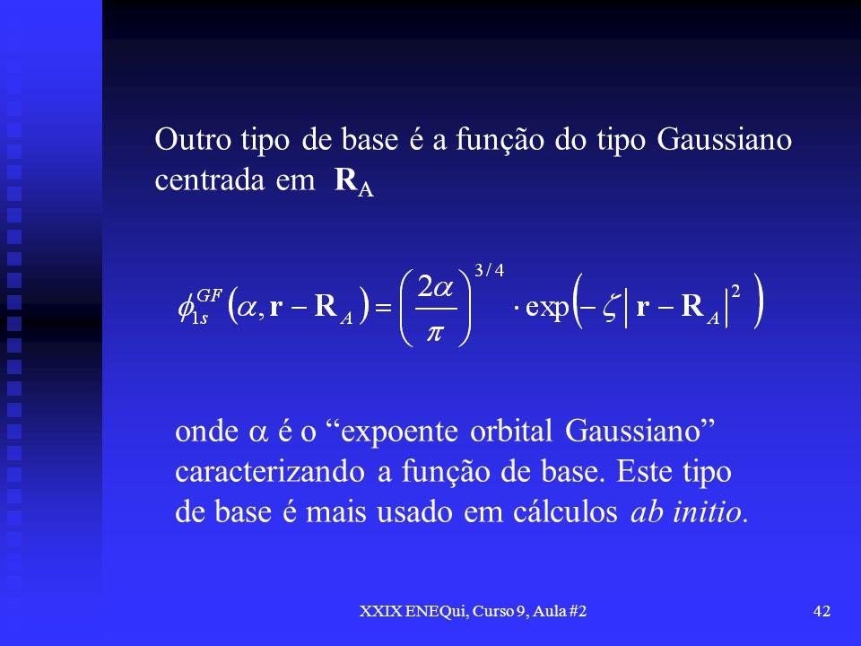 XXIX ENEQui, Curso 9, Aula #242 Outro tipo de base é a função do tipo Gaussiano centrada em R A onde é o expoente orbital Gaussiano caracterizando a f