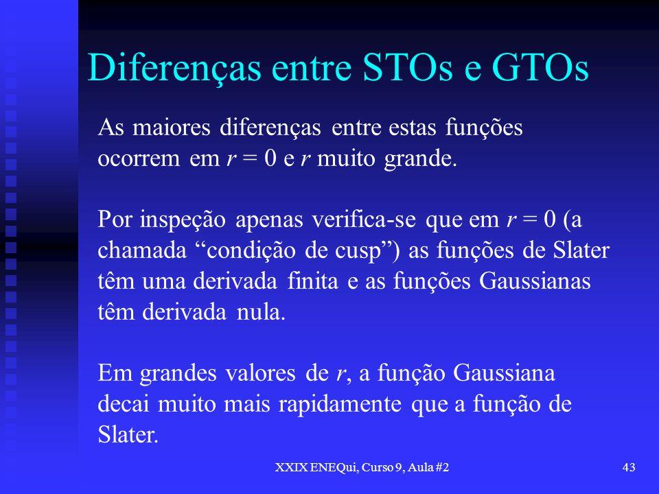 XXIX ENEQui, Curso 9, Aula #243 Diferenças entre STOs e GTOs As maiores diferenças entre estas funções ocorrem em r = 0 e r muito grande. Por inspeção