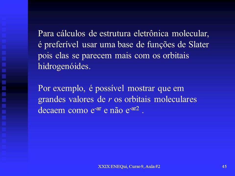 XXIX ENEQui, Curso 9, Aula #245 Para cálculos de estrutura eletrônica molecular, é preferível usar uma base de funções de Slater pois elas se parecem