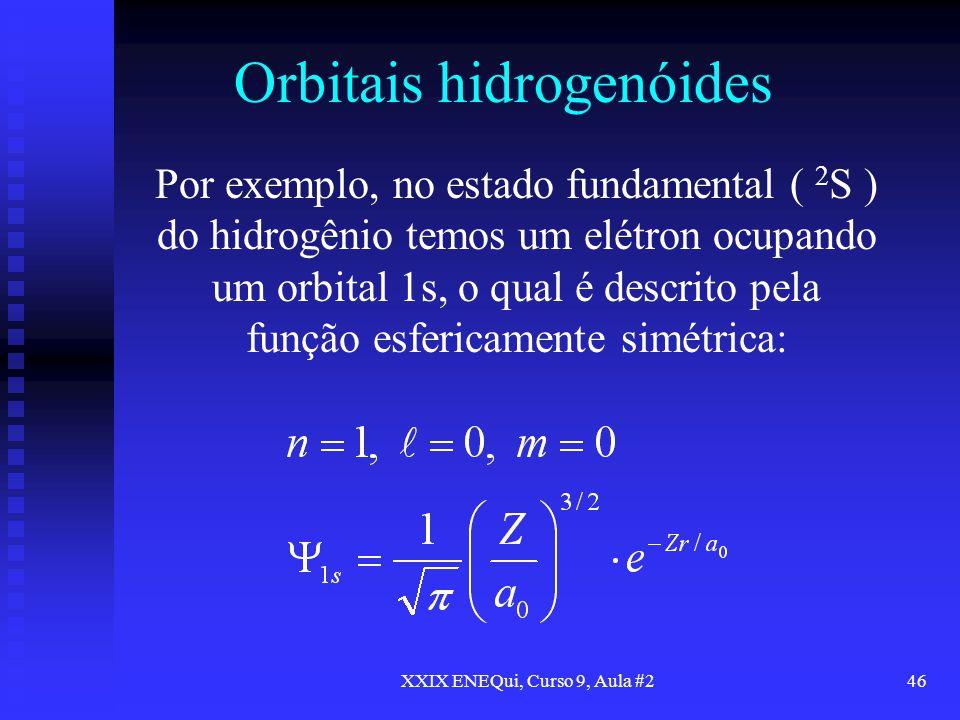 XXIX ENEQui, Curso 9, Aula #246 Orbitais hidrogenóides Por exemplo, no estado fundamental ( 2 S ) do hidrogênio temos um elétron ocupando um orbital 1