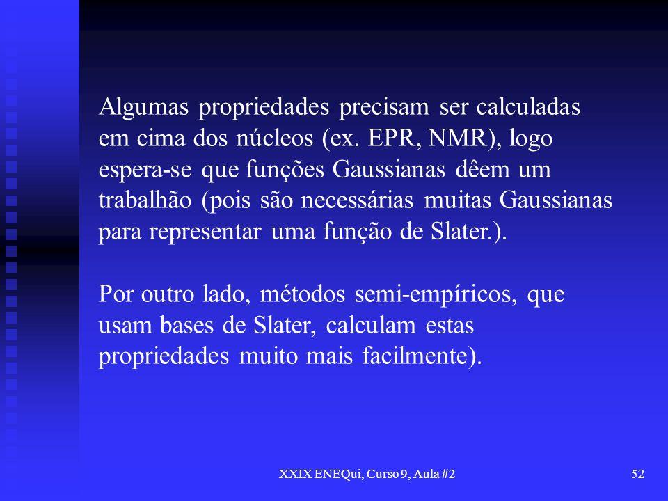 XXIX ENEQui, Curso 9, Aula #252 Algumas propriedades precisam ser calculadas em cima dos núcleos (ex. EPR, NMR), logo espera-se que funções Gaussianas