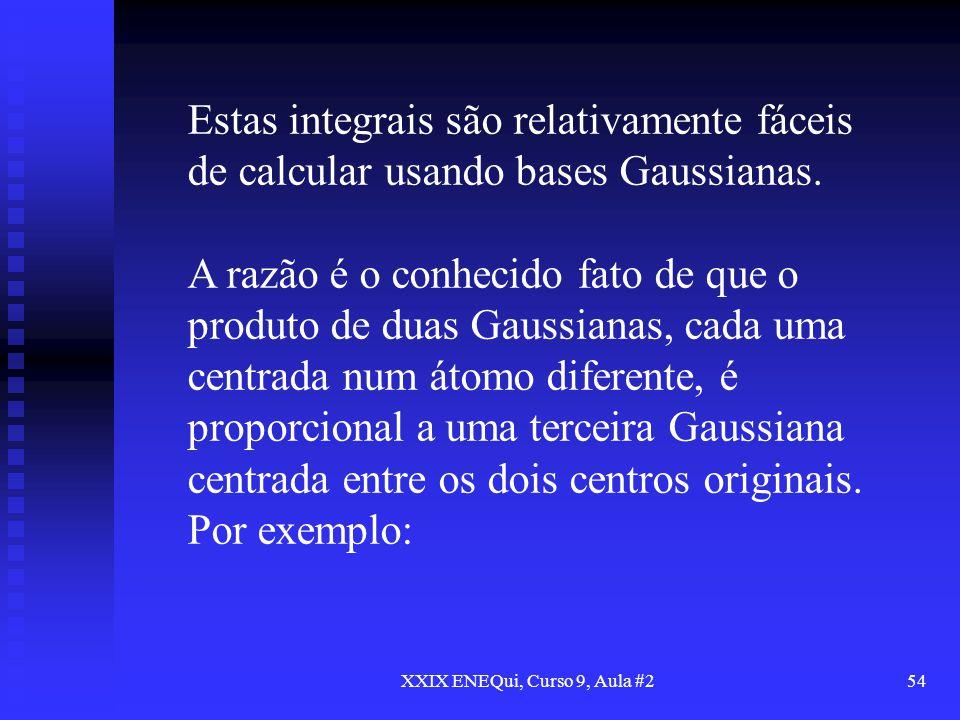 XXIX ENEQui, Curso 9, Aula #254 Estas integrais são relativamente fáceis de calcular usando bases Gaussianas. A razão é o conhecido fato de que o prod