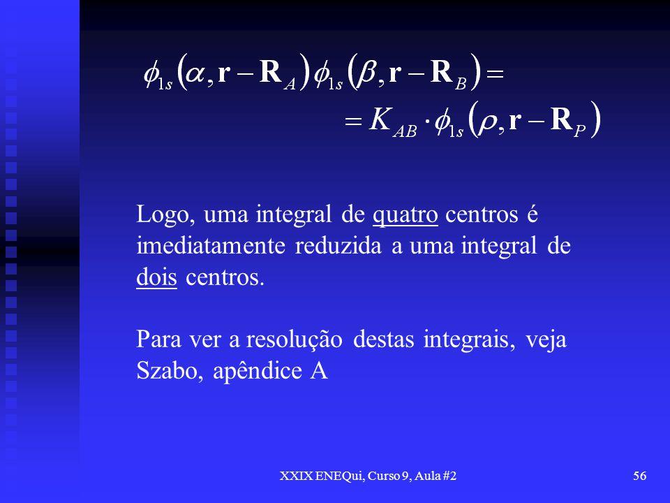 XXIX ENEQui, Curso 9, Aula #256 Logo, uma integral de quatro centros é imediatamente reduzida a uma integral de dois centros. Para ver a resolução des