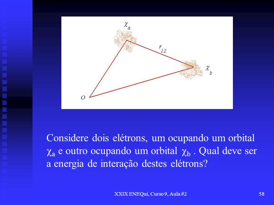 XXIX ENEQui, Curso 9, Aula #258 Considere dois elétrons, um ocupando um orbital a e outro ocupando um orbital b. Qual deve ser a energia de interação